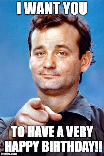 Bill Murray Wants You To Have A Very Happy Birthday Imgflip