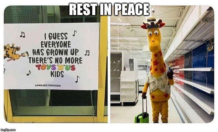 REST IN PEACE | image tagged in goodbye,rip,toys r us,giraffe,grow up,oh no | made w/ Imgflip meme maker