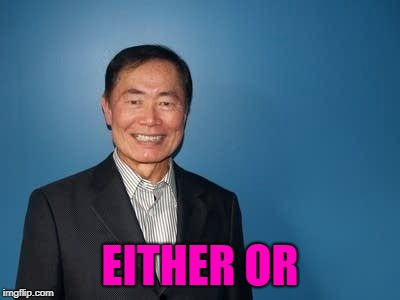 sulu | EITHER OR | image tagged in sulu | made w/ Imgflip meme maker