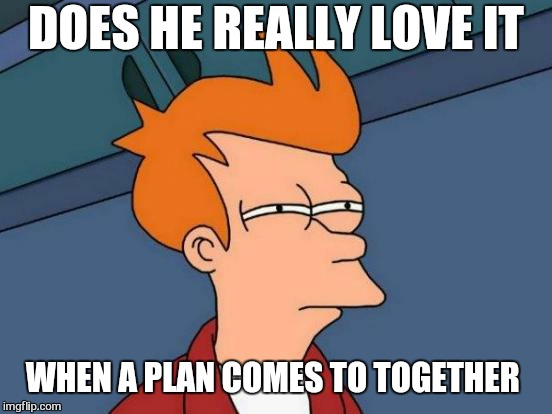The A team | DOES HE REALLY LOVE IT WHEN A PLAN COMES TO TOGETHER | image tagged in memes,futurama fry,the a team,mr t,80s,funny memes | made w/ Imgflip meme maker