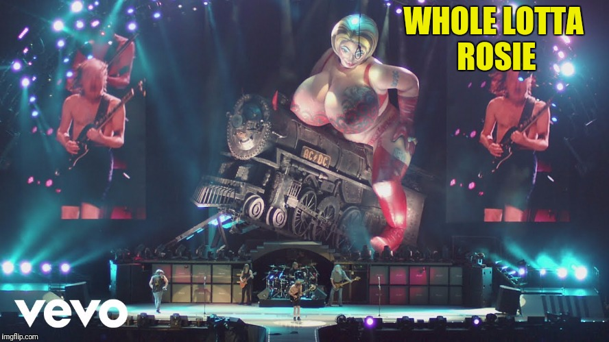 WHOLE LOTTA ROSIE | made w/ Imgflip meme maker