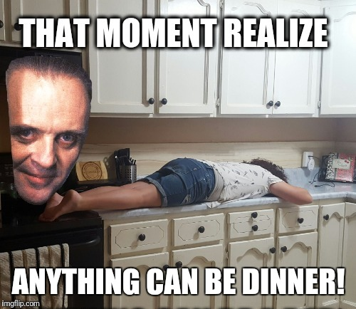 ANYTHING CAN BE DINNER! | made w/ Imgflip meme maker