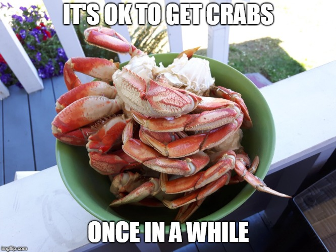 Weekly Crabs | IT'S OK TO GET CRABS ONCE IN A WHILE | image tagged in crabs,puns,garlic | made w/ Imgflip meme maker