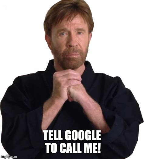 TELL GOOGLE TO CALL ME! | made w/ Imgflip meme maker