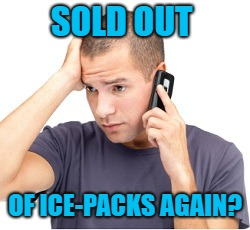 guy on phone | SOLD OUT OF ICE-PACKS AGAIN? | image tagged in guy on phone | made w/ Imgflip meme maker