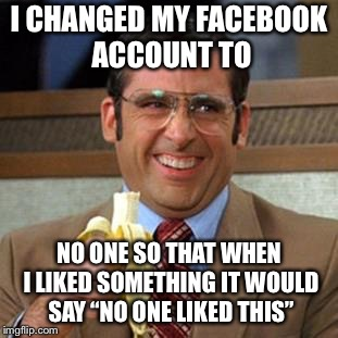 "steve carrell banana | I CHANGED MY FACEBOOK ACCOUNT TO NO ONE SO THAT WHEN I LIKED SOMETHING IT WOULD SAY ""NO ONE LIKED THIS"" 
