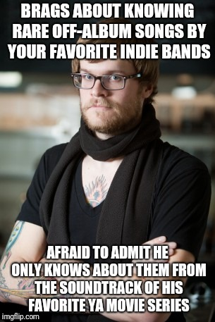 Hipster Barista Meme | BRAGS ABOUT KNOWING RARE OFF-ALBUM SONGS BY YOUR FAVORITE INDIE BANDS AFRAID TO ADMIT HE ONLY KNOWS ABOUT THEM FROM THE SOUNDTRACK OF HIS FA | image tagged in memes,hipster barista | made w/ Imgflip meme maker