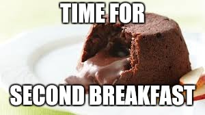 TIME FOR SECOND BREAKFAST | made w/ Imgflip meme maker