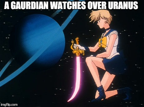 Sailor moon | A GAURDIAN WATCHES OVER URANUS | image tagged in sailor moon | made w/ Imgflip meme maker