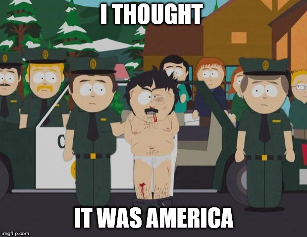 I thought this was America South Park | I THOUGHT IT WAS AMERICA | image tagged in i thought this was america south park | made w/ Imgflip meme maker