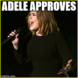 Live Adele | ADELE APPROVES | image tagged in live adele | made w/ Imgflip meme maker