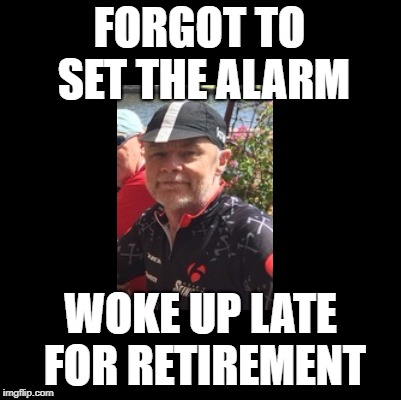 This one's for JBmemegeek  | FORGOT TO SET THE ALARM WOKE UP LATE FOR RETIREMENT | image tagged in retirement,alarm clock,sleepy | made w/ Imgflip meme maker