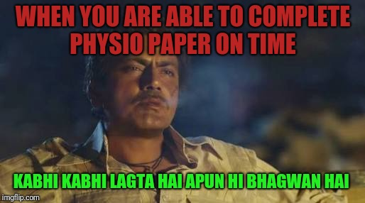 WHEN YOU ARE ABLE TO COMPLETE PHYSIO PAPER ON TIME KABHI KABHI LAGTA HAI APUN HI BHAGWAN HAI | image tagged in mrinal | made w/ Imgflip meme maker