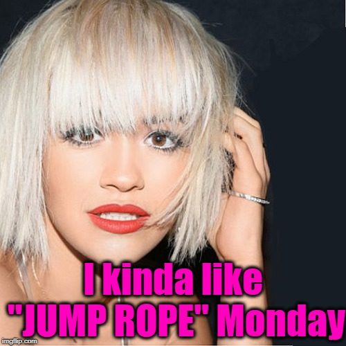 "ditz | I kinda like ""JUMP ROPE"" Monday 