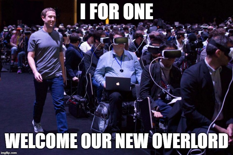ZUCKERBERG | I FOR ONE WELCOME OUR NEW OVERLORD | image tagged in mark zuckerberg,zuckerberg,facebook,overlord,virtual reality,social media | made w/ Imgflip meme maker