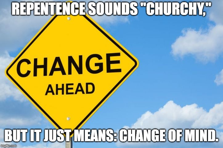 """Repentance"" is the English translation of the Greek term metanoia, which literally means ""change of mind."" 