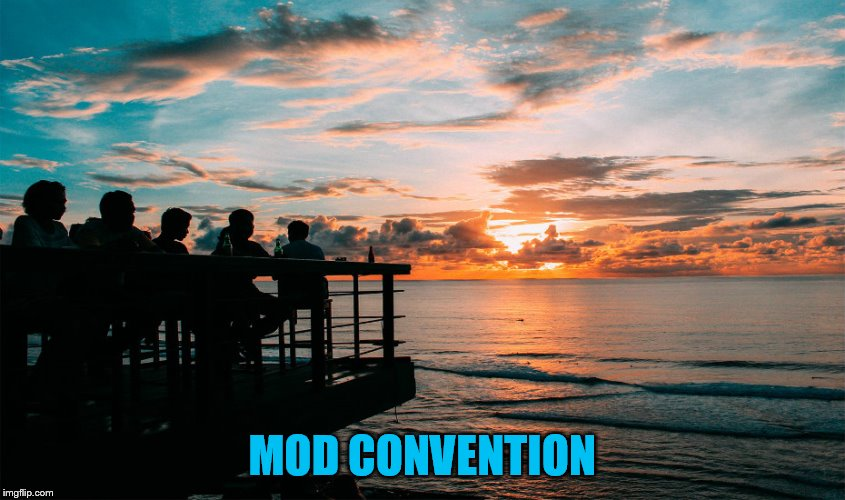 MOD CONVENTION | made w/ Imgflip meme maker