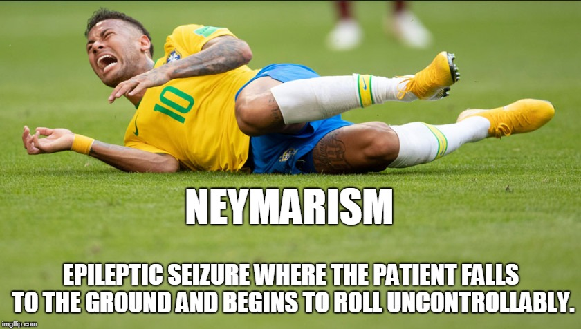NEYMARISM EPILEPTIC SEIZURE WHERE THE PATIENT FALLS TO THE GROUND AND BEGINS TO ROLL UNCONTROLLABLY. | image tagged in ney2 | made w/ Imgflip meme maker