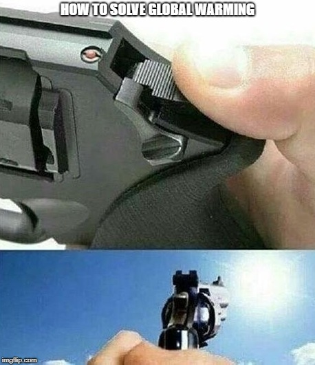 shoot the sun people (dont do it actually) | HOW TO SOLVE GLOBAL WARMING | image tagged in memes,funny,ssby | made w/ Imgflip meme maker