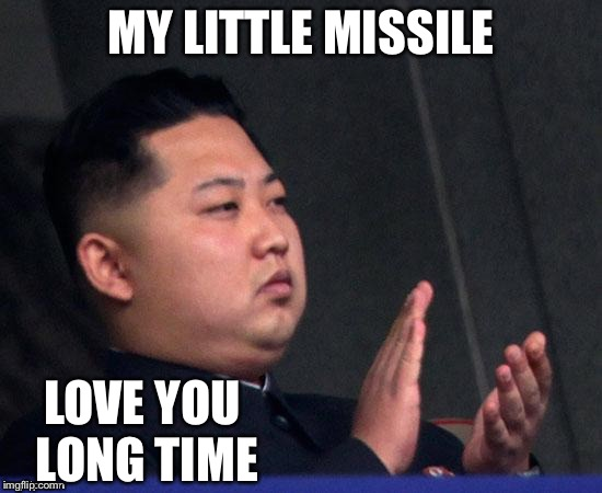 ROFL | MY LITTLE MISSILE LOVE YOU LONG TIME | image tagged in funny memes,kim jong un,trump,north korea | made w/ Imgflip meme maker