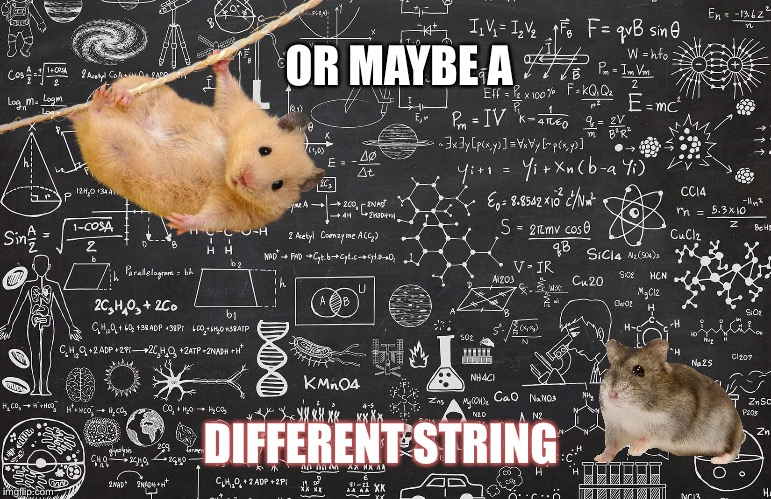 OR MAYBE A DIFFERENT STRING | made w/ Imgflip meme maker
