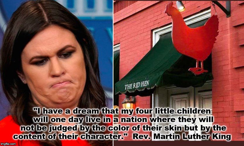 """I have a dream that my four little children will one day live in a nation where they will not be judged by the color of their skin but by t 