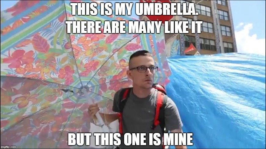 technically...its Mom's | THIS IS MY UMBRELLA. THERE ARE MANY LIKE IT BUT THIS ONE IS MINE | image tagged in occupy,philly,ice,angry liberal,politics | made w/ Imgflip meme maker