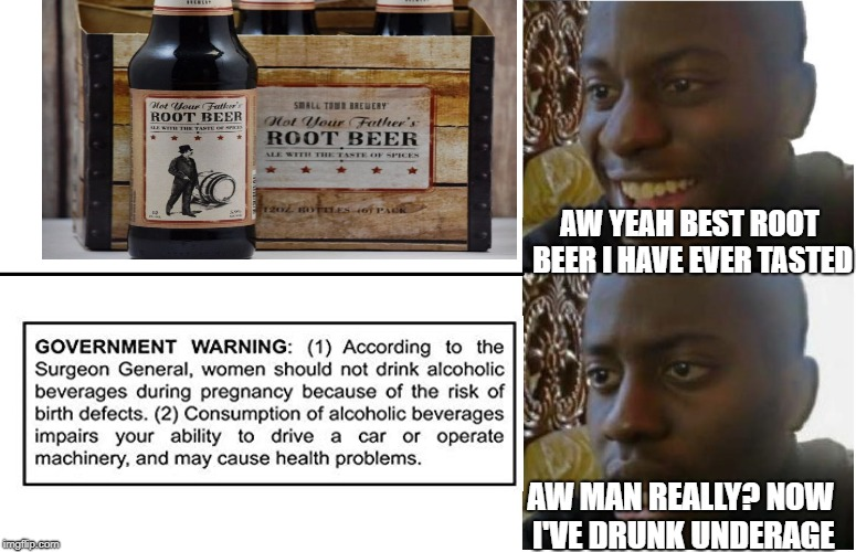Disappointed Black Guy | AW YEAH BEST ROOT BEER I HAVE EVER TASTED AW MAN REALLY? NOW I'VE DRUNK UNDERAGE | image tagged in disappointed black guy | made w/ Imgflip meme maker