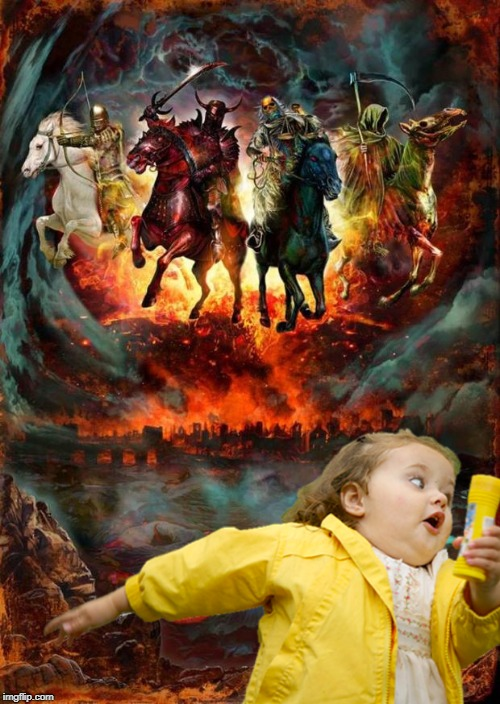 What most people have in mind when the end of the world comes | image tagged in the four horsemen of the apocalypse,chubby bubbles girl,end of the world,horse,run | made w/ Imgflip meme maker