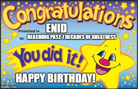 Happy Star Congratulations | ENID REACHING PAST 7 DECADES OF GREATNESS HAPPY BIRTHDAY! | image tagged in memes,happy star congratulations | made w/ Imgflip meme maker
