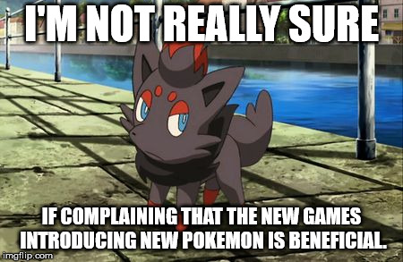 you'd think genwunners would learn by now.. | I'M NOT REALLY SURE IF COMPLAINING THAT THE NEW GAMES INTRODUCING NEW POKEMON IS BENEFICIAL. | image tagged in unsure zorua,pokemon | made w/ Imgflip meme maker