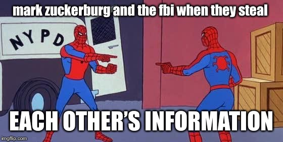 Spider Man Double | mark zuckerburg and the fbi when they steal EACH OTHER'S INFORMATION | image tagged in spider man double | made w/ Imgflip meme maker