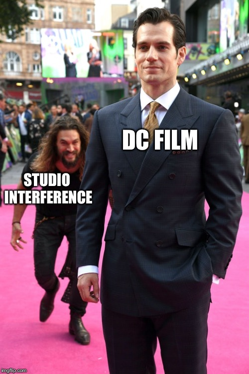 DC FILM STUDIO INTERFERENCE | image tagged in jason momoa henry cavill meme,DC_Cinematic | made w/ Imgflip meme maker