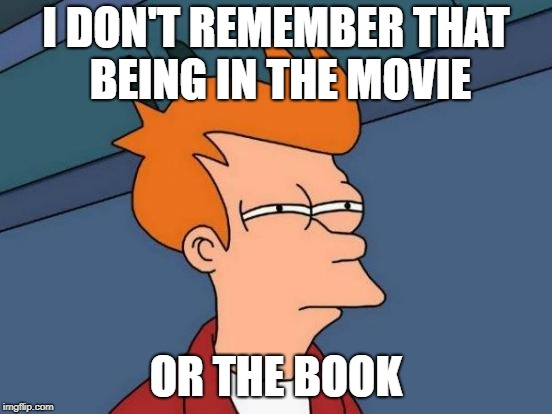 Futurama Fry Meme | I DON'T REMEMBER THAT BEING IN THE MOVIE OR THE BOOK | image tagged in memes,futurama fry | made w/ Imgflip meme maker