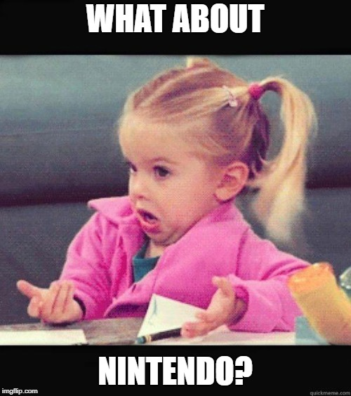 Dafuq Girl | WHAT ABOUT NINTENDO? | image tagged in dafuq girl | made w/ Imgflip meme maker