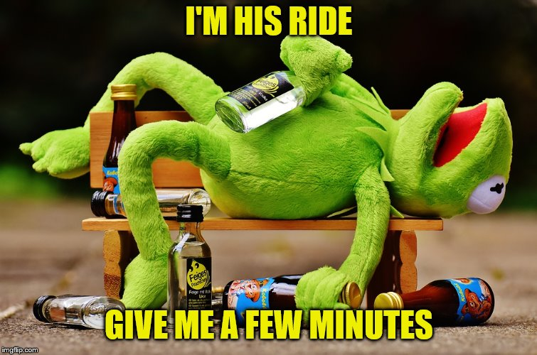 I'M HIS RIDE GIVE ME A FEW MINUTES | made w/ Imgflip meme maker