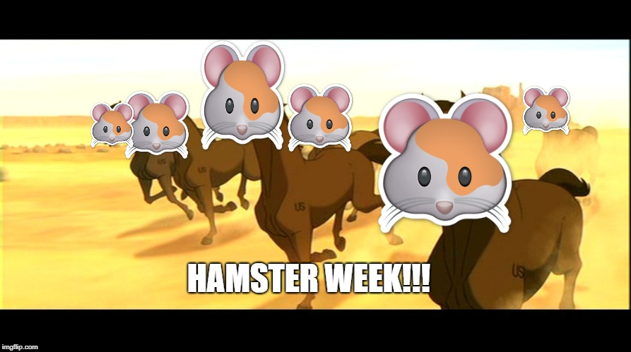 Spirit Galloping Horses | HAMSTER WEEK!!! | image tagged in spirit galloping horses | made w/ Imgflip meme maker