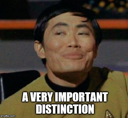 George Takei | A VERY IMPORTANT DISTINCTION | image tagged in george takei | made w/ Imgflip meme maker