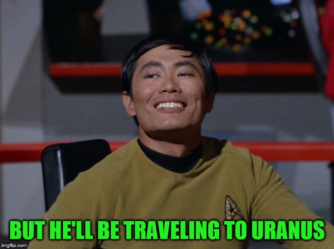 BUT HE'LL BE TRAVELING TO URANUS | made w/ Imgflip meme maker