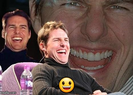 Tom Cruise laugh | image tagged in tom cruise laugh | made w/ Imgflip meme maker