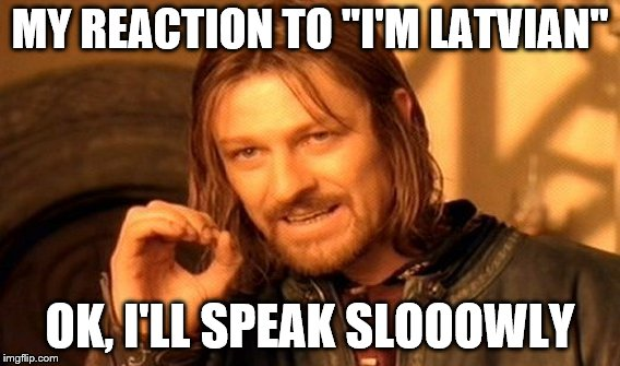 "One Does Not Simply Meme | MY REACTION TO ""I'M LATVIAN"" OK, I'LL SPEAK SLOOOWLY 