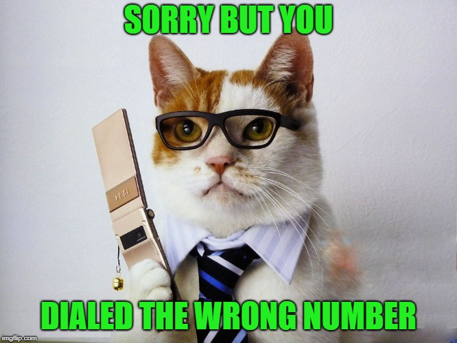 SORRY BUT YOU DIALED THE WRONG NUMBER | made w/ Imgflip meme maker
