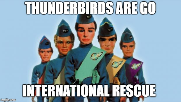 THUNDERBIRDS ARE GO INTERNATIONAL RESCUE | image tagged in thunderbirds | made w/ Imgflip meme maker