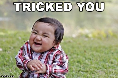 Evil Toddler Meme | TRICKED YOU | image tagged in memes,evil toddler | made w/ Imgflip meme maker