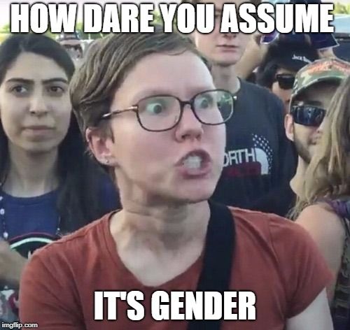 HOW DARE YOU ASSUME IT'S GENDER | made w/ Imgflip meme maker