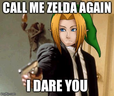 I Fucking Dare you!! | CALL ME ZELDA AGAIN I DARE YOU | image tagged in memes,say that again i dare you,link,zelda,legend of zelda,the legend of zelda | made w/ Imgflip meme maker
