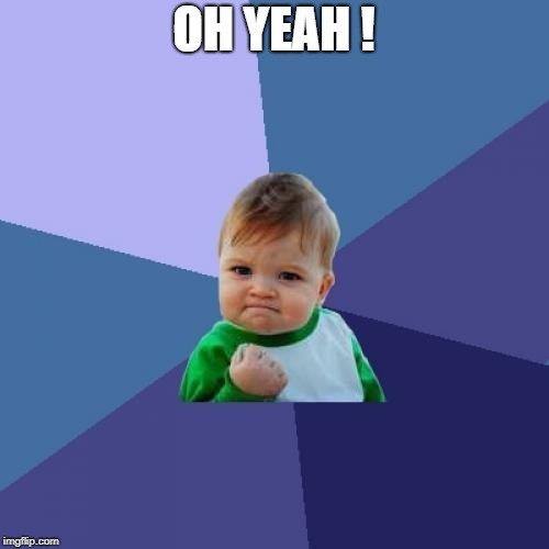 Success Kid Meme | OH YEAH ! | image tagged in memes,success kid | made w/ Imgflip meme maker