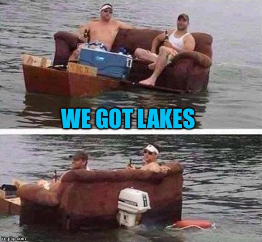 redneck boat | WE GOT LAKES | image tagged in redneck boat | made w/ Imgflip meme maker