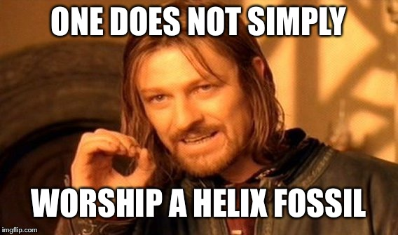 One Does Not Simply Meme | ONE DOES NOT SIMPLY WORSHIP A HELIX FOSSIL | image tagged in memes,one does not simply,religion,worship | made w/ Imgflip meme maker