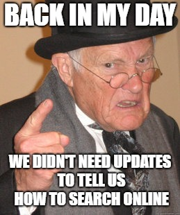 Back In My Day Meme | BACK IN MY DAY WE DIDN'T NEED UPDATES TO TELL US HOW TO SEARCH ONLINE | image tagged in memes,back in my day | made w/ Imgflip meme maker